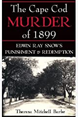 The Cape Cod Murder of 1899: Edwin Ray Snow's Punishment & Redemption Hardcover