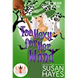 Too Hexy For Her Wand: Magic and Mayhem Universe (Hot and Hexy Book 2)