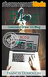 Blog: Comment Créer Un Blog (Blog, Blogs, Site Internet, Site Web)