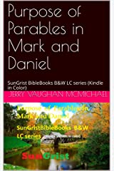 Purpose of Parables in Mark and Daniel: SunGrist BibleBooks B&W LC series (Kindle in Color) Kindle Edition
