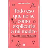 Todo eso que no sé cómo explicarle a mi madre: (Poli)amor, sexo y feminismo
