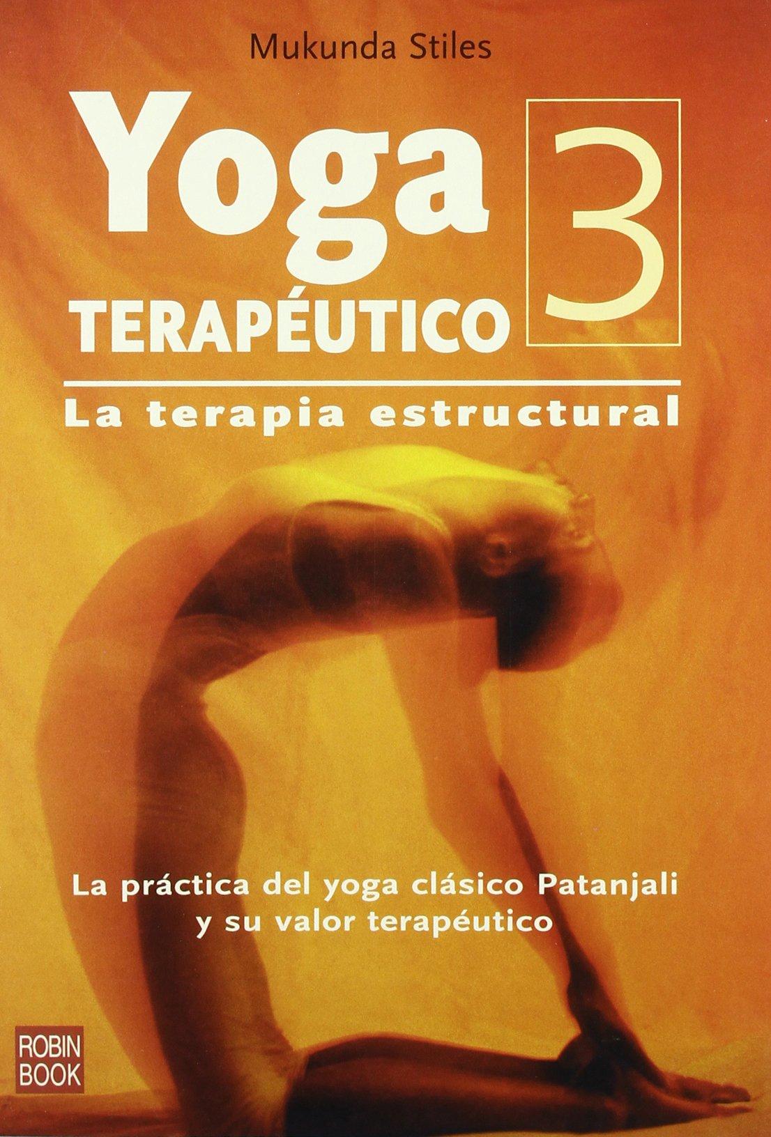 Yoga terapéutico-3. La terapia estructural: Cómo practicar ...