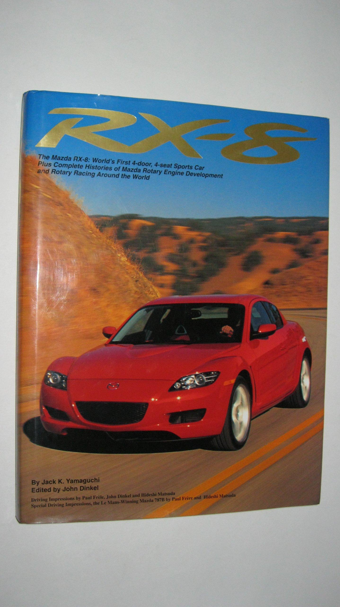RX-8 The Mazda RX-8 Worldu0027s First 4-door 4-seat Sports Car Plus Complete Histories of Mazda Rotar Jack K. Yamaguchi 9784947659026 Amazon.com Books & RX-8: The Mazda RX-8: Worldu0027s First 4-door 4-seat Sports Car Plus ...