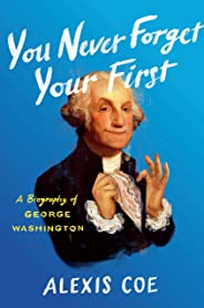 You Never Forget Your First: A Biography of George Washington