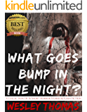 What Goes Bump In The Night?: A Collection of 16 Short Horror Stories & Flash Fiction