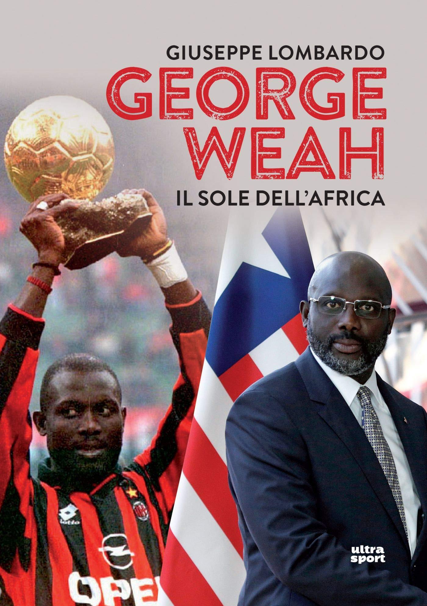 George Weah: Il sole dell'Africa (Italian Edition): Lombardo, Giuseppe:  9788867767854: Amazon.com: Books