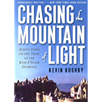 Chasing the Mountain of Light: Across India on the Trail of the Koh-i-Noor Diamond (English Edition)