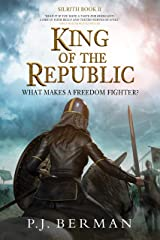 King of the Republic: What Makes A Freedom Fighter? (Silrith Book 2) (Medieval Epic Fantasy) Kindle Edition