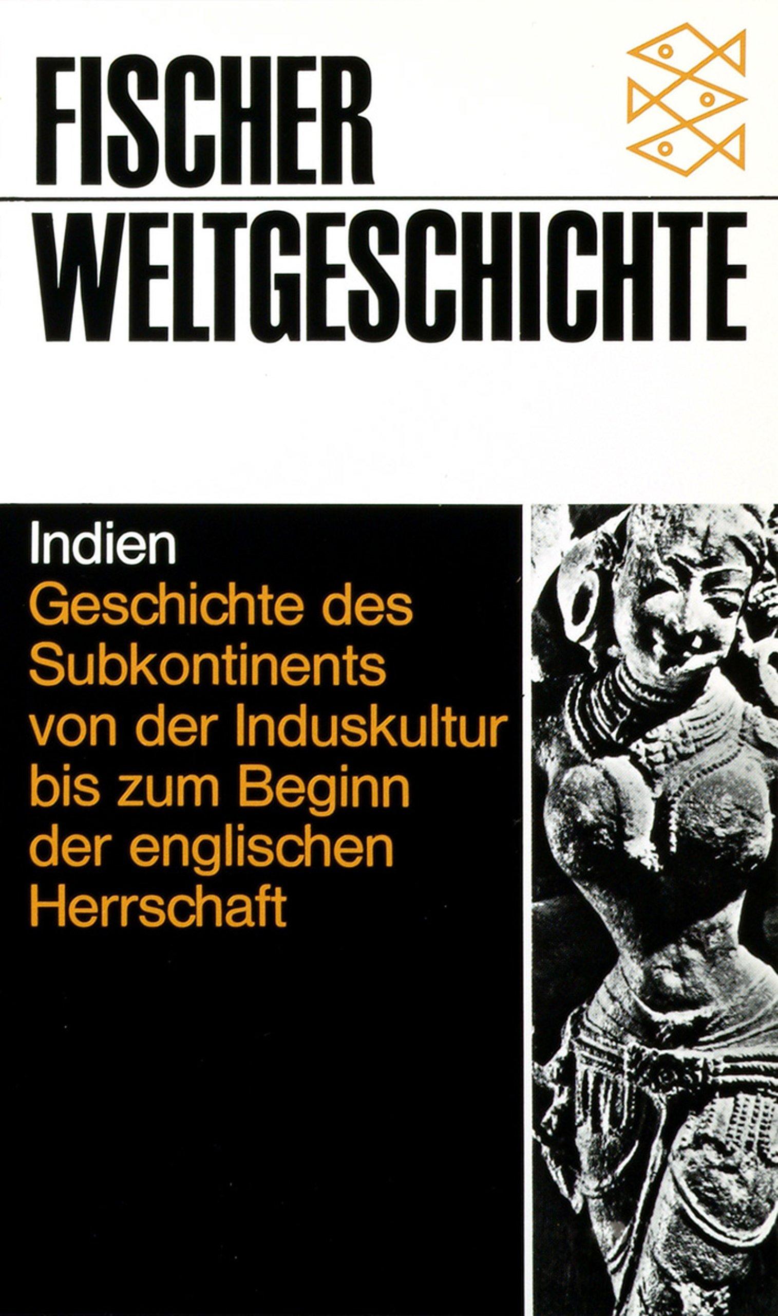 Fischer Weltgeschichte, Bd.17, Indien - Geschichte des Subkontinents von der Induskultur bis zum Beginn der englischen Herrschaft.