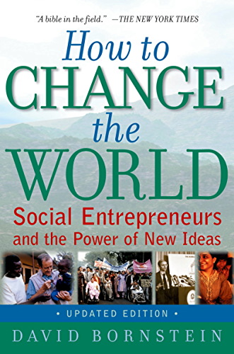 How to Change the World: Social Entrepreneurs and the Power of New Ideas; Updated Edition