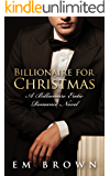 Billionaire for Christmas: An Erotic Billionaire Romance (Billionaire Holiday Book 1)