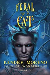 Feral as a Cat (Sons of Wonderland Book 3) Kindle Edition