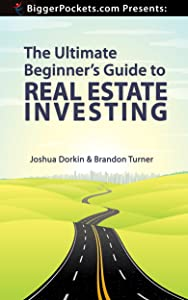 BiggerPockets Presents: The Ultimate Beginner's Guide to Real Estate Investing