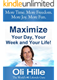 Maximized Living - Maximize Your Day, Your Week and Your Life! Wealth, Motivation, Inspiration, Success, Time, Purpose and Passion are all yours for the ... Management, More Money, Maximized Living)