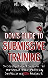 Dom's Guide To Submissive Training: Step-by-step Blueprint On How To Train Your New Sub. A Must Read For Any Dom/Master In A BDSM Relationship (English Edition)
