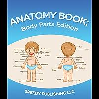 Anatomy Book: Body Parts Edition: Children's Anatomy & Physiology Books Edition 2 (English Edition)