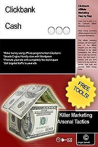 Clickbank Cash (Killer Marketing Arsenal Tactics Book 2)