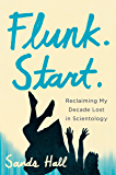 Flunk. Start.: Reclaiming My Decade Lost in Scientology