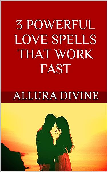 Amazon Com 3 Powerful Love Spells That Work Fast Ebook Divine Allura Kindle Store