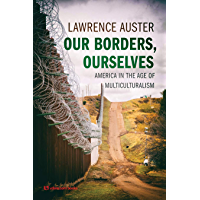 Our Borders, Ourselves: America in the Age of Multiculturalism