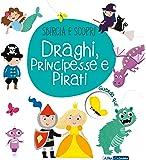 Draghi, principesse e pirati. Sbircia e scopri. Ediz. a colori