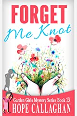 Forget Me Knot: A Garden Girls Cozy Mysteries Book (Garden Girls Christian Cozy Mystery Series 13) Kindle Edition