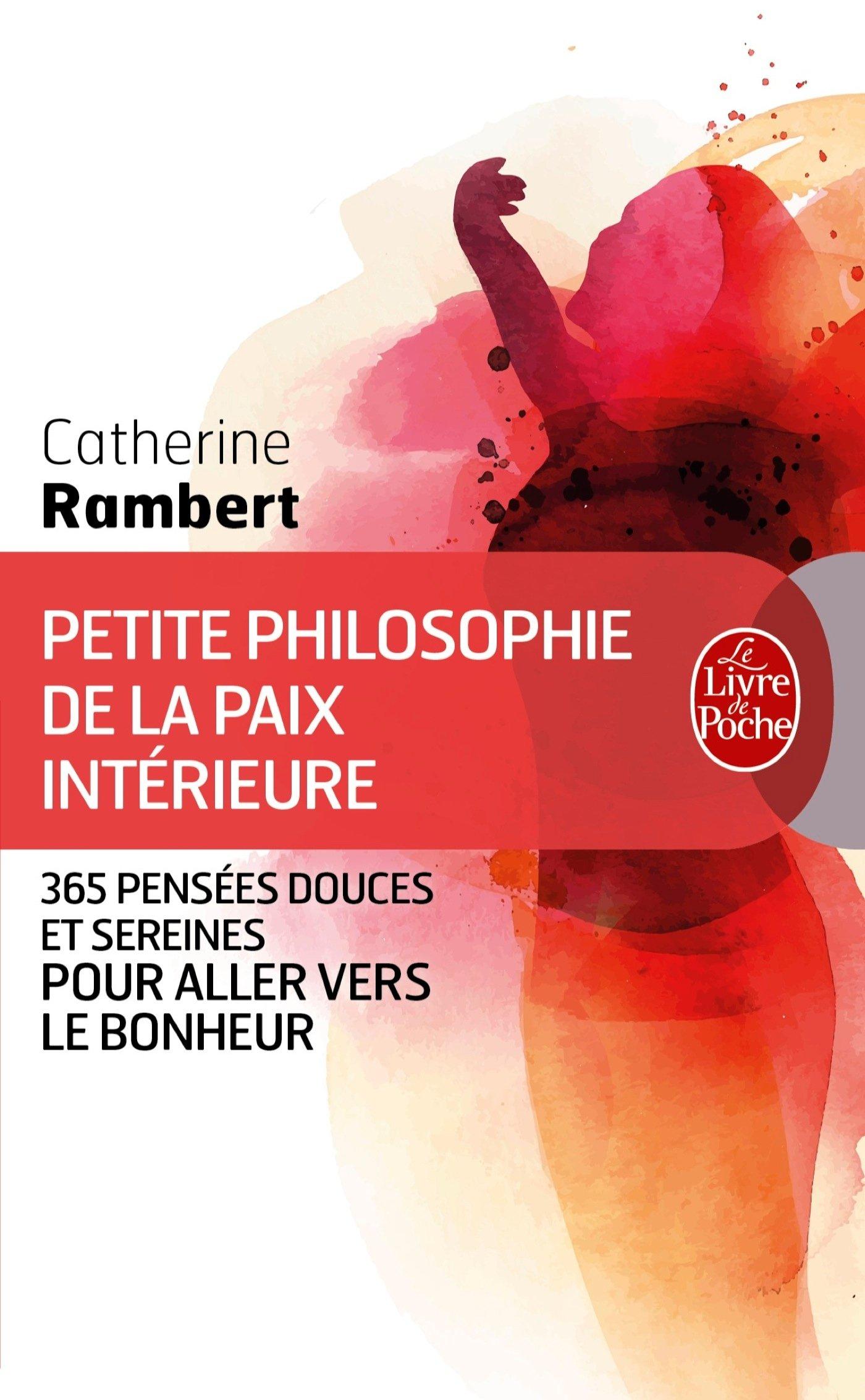 Petite philosophie de la paix intérieure Poche – 13 octobre 2010 Catherine Rambert Le Livre de Poche 2253129364 Développement personnel