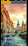 プラハの早朝散歩 - Early morning walk in Prague: 誰もいない早朝のプラハの楽しみ方
