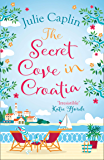 The Secret Cove in Croatia: The best feel good romance for the summer! (Romantic Escapes, Book 5)