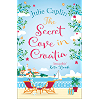 The Secret Cove in Croatia: The best feel good romance for the summer! (Romantic Escapes, Book 5) (English Edition)