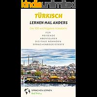Türkisch lernen mal anders - Die 100 wichtigsten Vokabeln: Für Reisende, Abenteurer, Digitale Nomaden, Sprachenbegeisterte