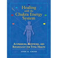 Healing with the Chakra Energy System: Acupressure, Bodywork, and Reflexology for Total Health