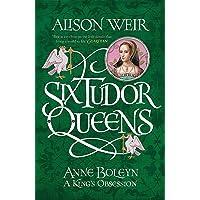 Six Tudor Queens: Anne Boleyn: A K
