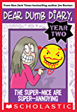 Dear Dumb Diary Year Two #2: The Super-Nice Are Super-Annoying