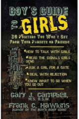 Boy's Guide to Girls: 30 Pointers You Won't Get From Your Parents or Friends Kindle Edition