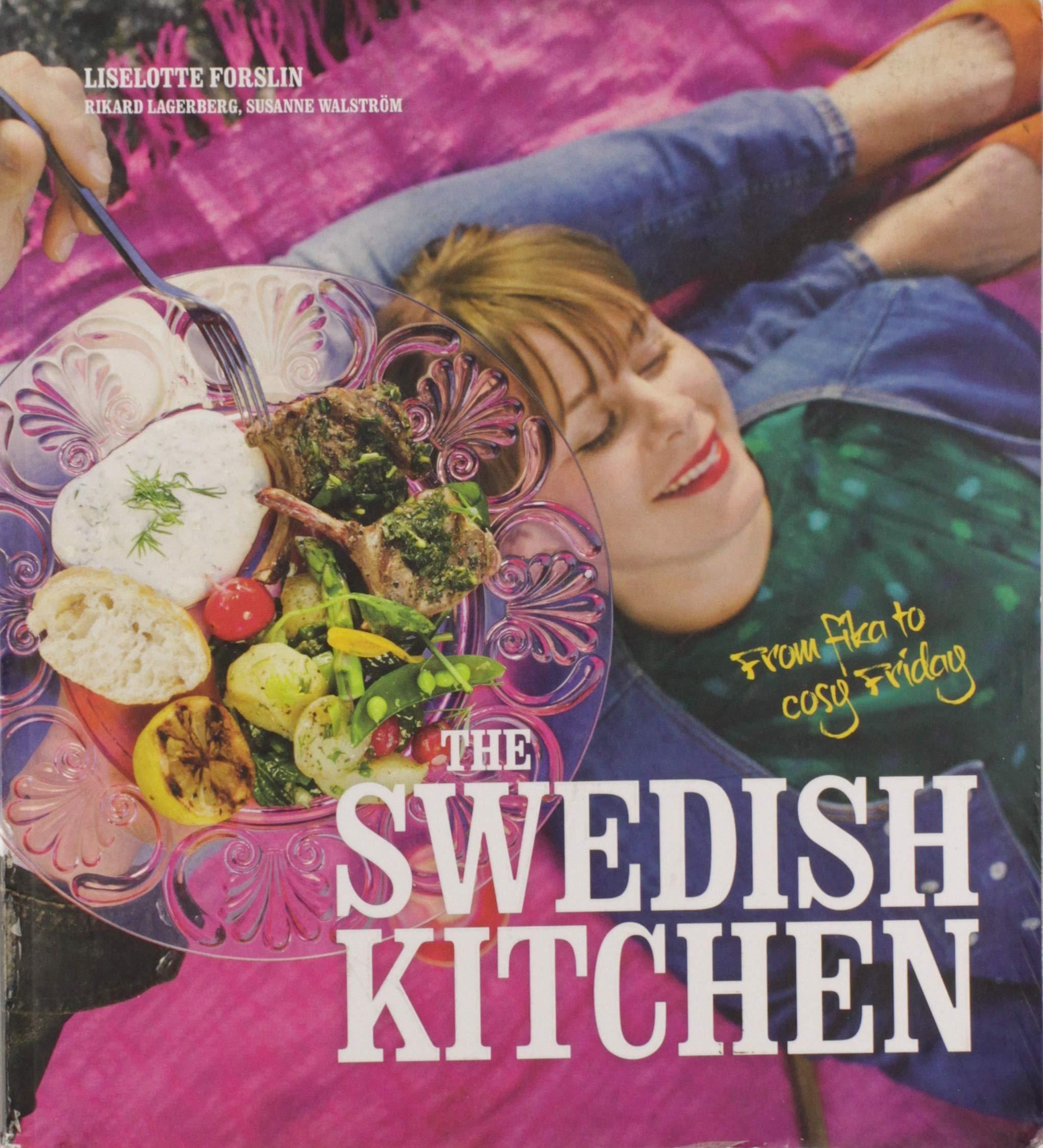 The Swedish Kitchen From Fika To Cosy Friday Amazon De Sigsjo Eva Forslin Liselotte Lagerberg Rikard Stockholm Fidelity Walstrom Susanne Fremdsprachige Bucher