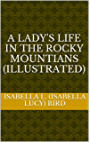 A Lady's Life in the Rocky Mountians (Illustrated)