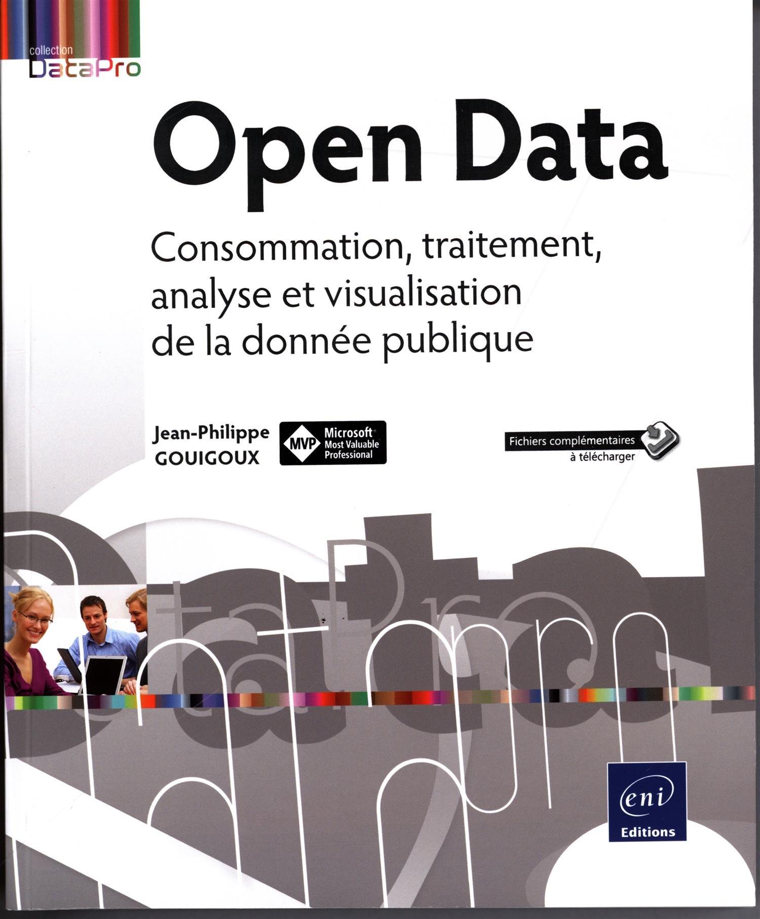 Open Data - Consommation, traitement, analyse et visualisation de la donnée publique Broché – 8 juin 2016 Jean-Philippe GOUIGOUX Editions ENI 240900220X Informatique