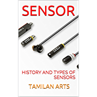 SENSOR: HISTORY AND TYPES OF SENSORS (English Edition)