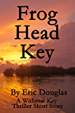 Frog Head Key (A Withrow Key Thriller Short Story Book 4)