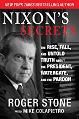 Nixon's Secrets: The Rise, Fall, and Untold Truth about the President, Watergate, and the Pardon Kindle Edition