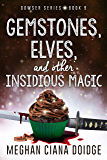 Gemstones, Elves, and Other Insidious Magic (Dowser Book 9)