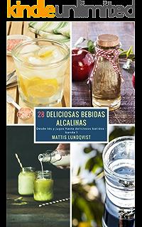28 Deliciosas Bebidas Alcalinas - banda 1: Desde tés y jugos hasta deliciosos batidos (
