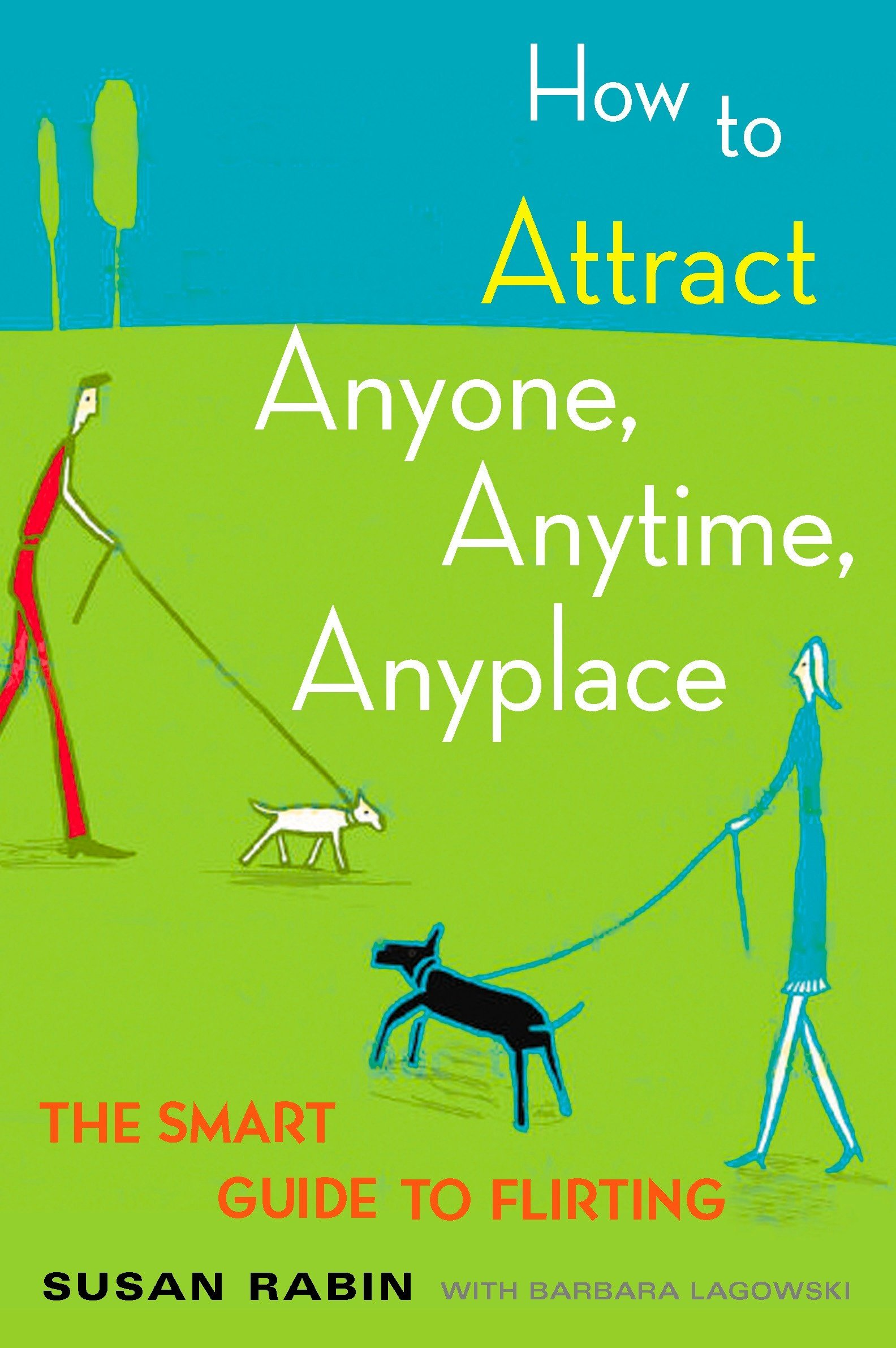 How to Attract Anyone, Anytime, Anyplace: The Smart Guide to Flirting: Susan  Rabin, Barbara Lagowski: 9780452270862: Amazon.com: Books