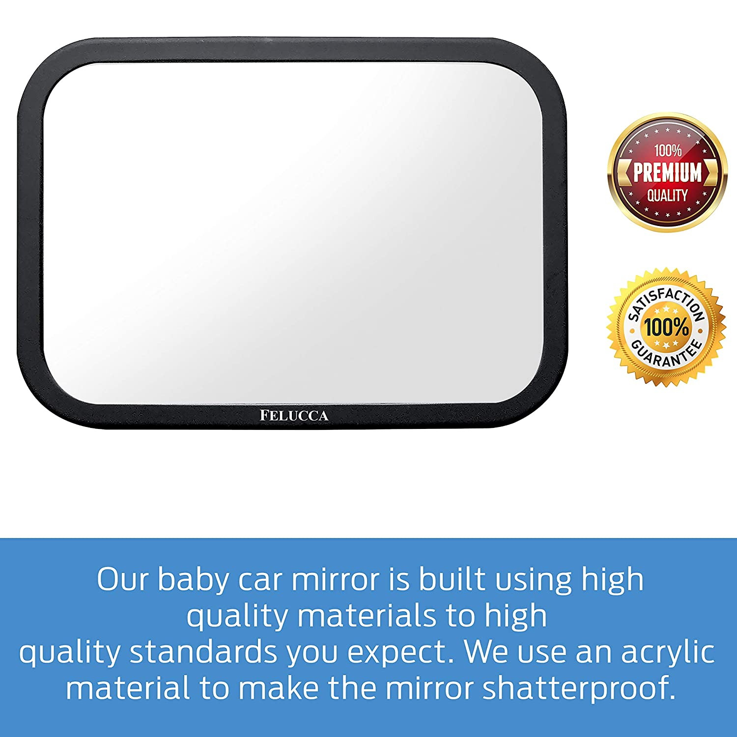 Acrylic Mirror Makes it Shatterproof Safely View Infant in Rear Facing Car Seat Baby Car Mirror by Felucca 360/° Pivot for Best Angle 100/% Lifetime Satisfaction Guarantee