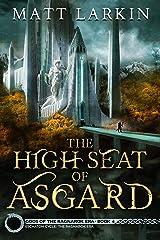 The High Seat of Asgard: Eschaton Cycle (Gods of the Ragnarok Era Book 4) Kindle Edition