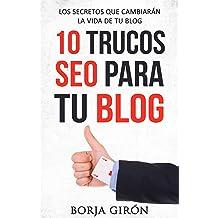 10 trucos SEO para tu blog: Los secretos que cambiarán la vida de tu blog (Spanish Edition) Jul 23, 2016
