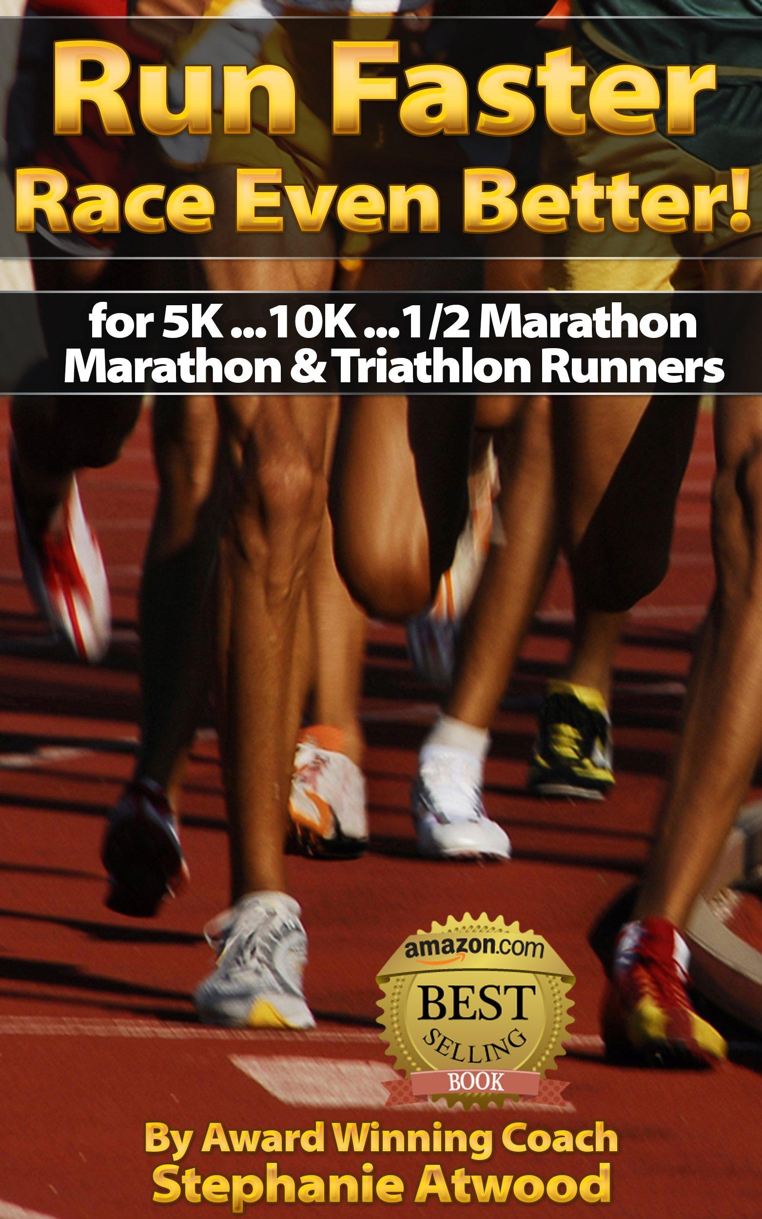 Run Faster   Race Better Run Faster Injury Free Train For 5K 10K Half Marathon Marathon Triathlon Runners  Return To Fitness   English Edition