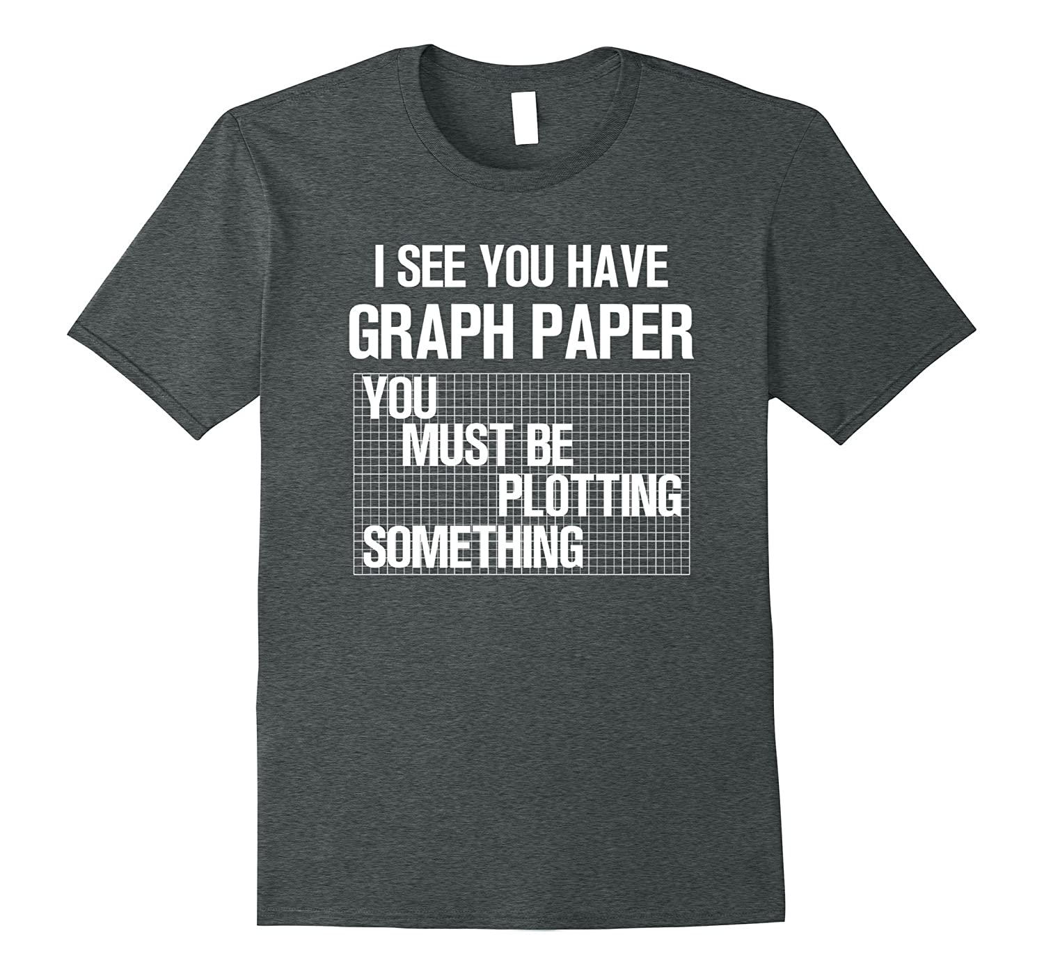 I See You Have Graph Paper You Must Be Plotting T Shirt
