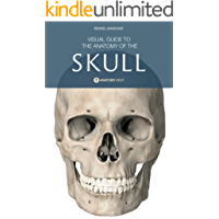 Skull Anatomy: Visual Guide To The Anatomy of The Skull (English Edition)
